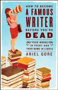 how-to-become-a-famous-writer-before-your-dead-ariel-gore_medium